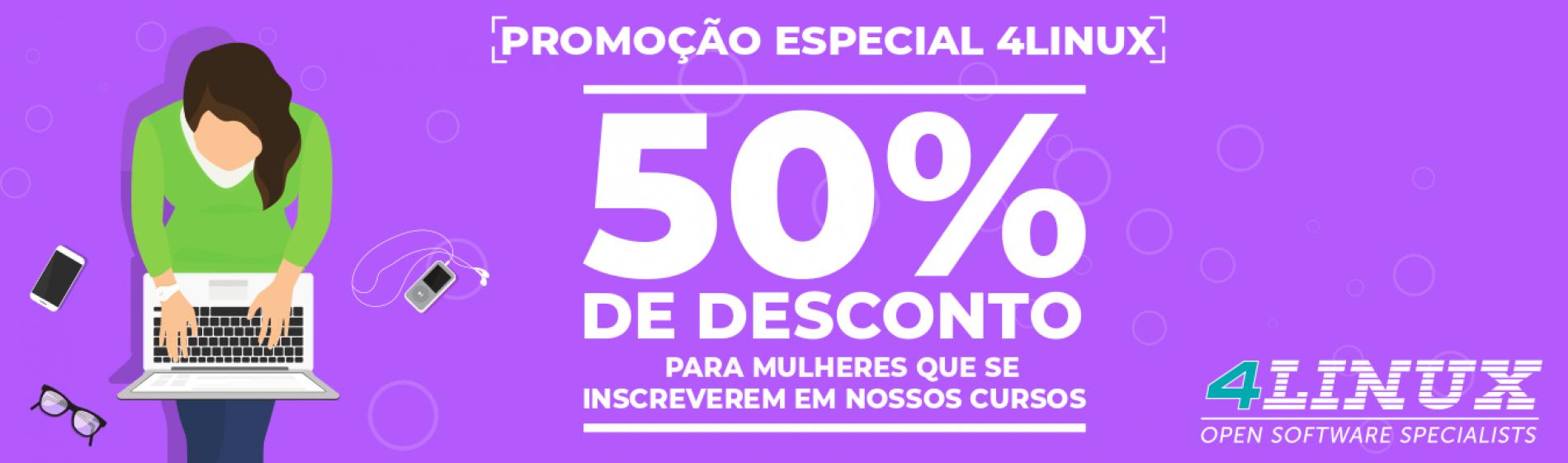 4Linux lança preço de venda especial com 50% de desconto para mulheres.