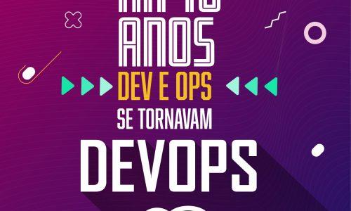 Há 10 anos Dev e Ops se tornavam DevOps!