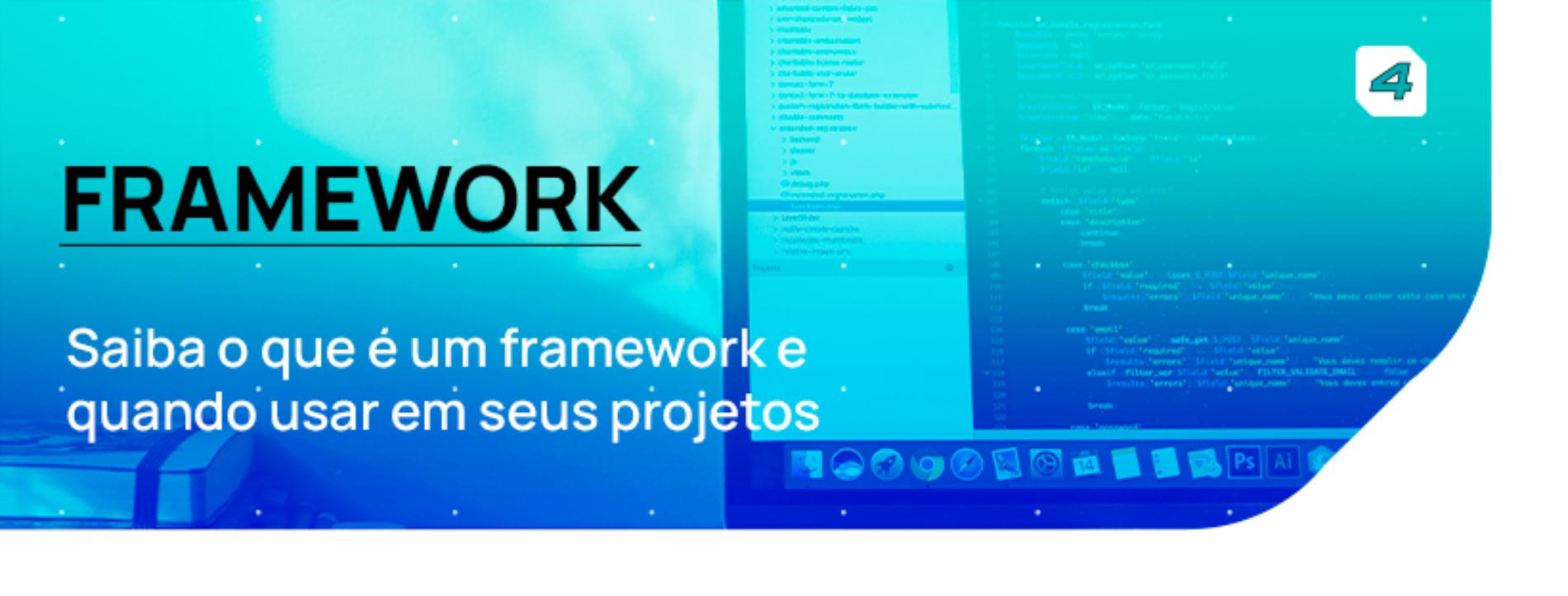 O que é um framework e quando usar em seus projetos