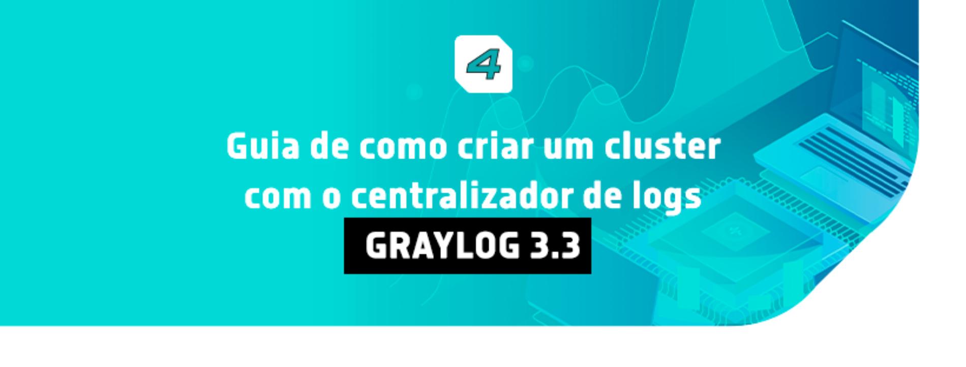 Guia sobre como criar um cluster com o centralizador de logs Graylog 3.3