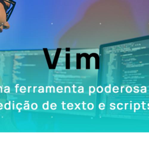 Vim – Uma ferramenta poderosa de edição de texto e scripts