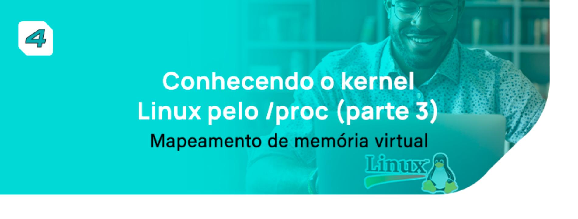 Conhecendo o Kernel Linux pelo /proc (Parte 3) – Mapeamento de memória virtual