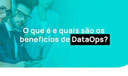 O que é e quais são os benefícios de DataOps?