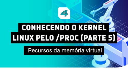 Conhecendo o kernel Linux pelo /proc (parte 5) – Recursos da memória virtual