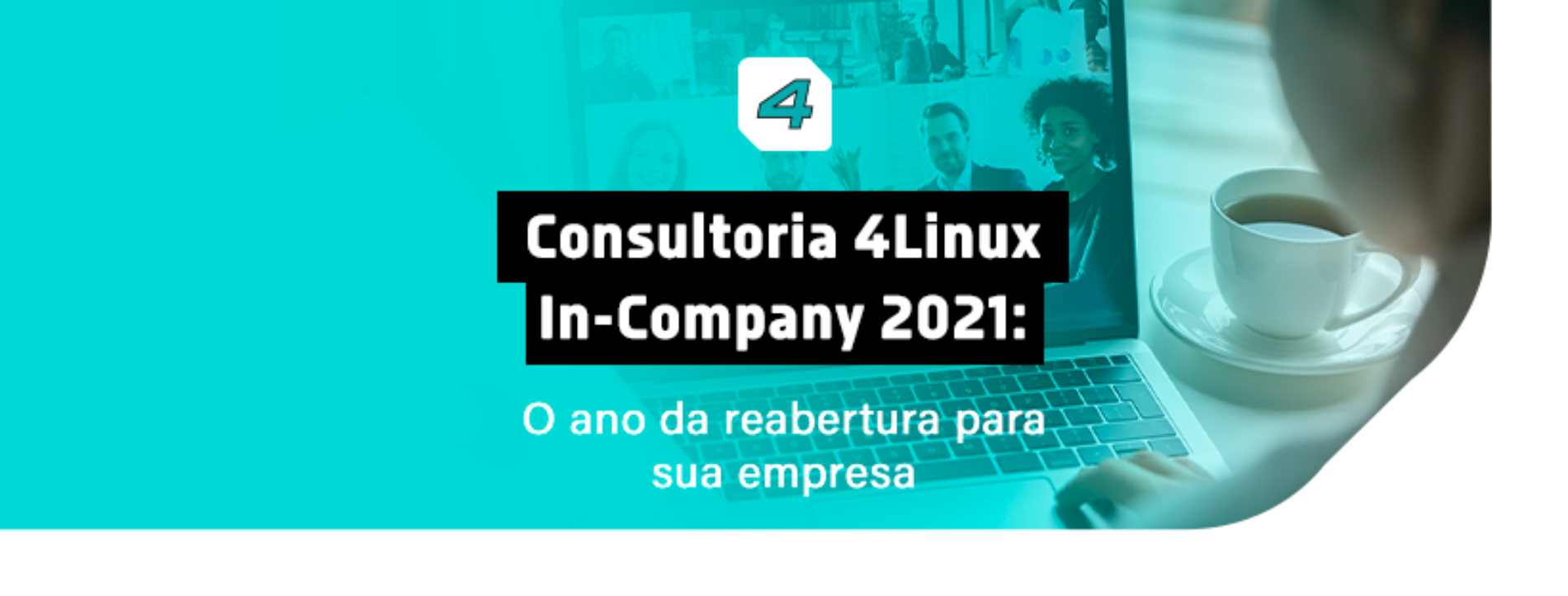 Consultoria 4Linux In-Company 2021: O Ano da Reabertura para sua Empresa