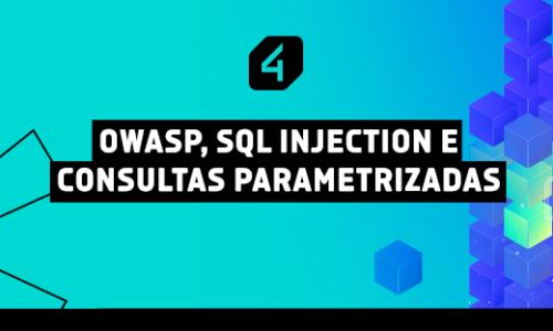 OWASP, SQL Injection e consultas parametrizadas