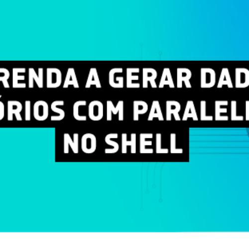 Aprenda a gerar dados aleatórios com paralelização no shell