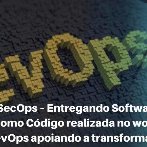Palestra: DevSecOps – Entregando Softwares seguros e Compliance como Código